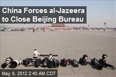 China Forces al-Jazeera to Close Beijing Bureau