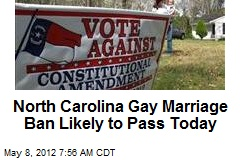 North Carolina Gay Marriage Ban Likely to Pass Today