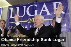 Obama Friendship Sunk Lugar