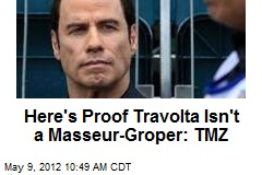 Here's Proof Travolta Isn't a Masseur-Groper: TMZ