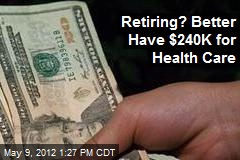 Retiring? Better Have $240K for Health Care
