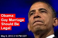 Obama: Gay Marriage Should Be Legal