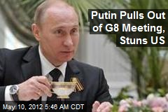 Putin Pulls Out of G8 Meet, Stuns US