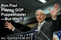 Ron Paul Playing GOP Puppetmaster —But Why?