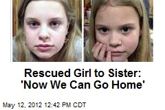 Rescued Girl to Sister: 'Now We Can Go Home'