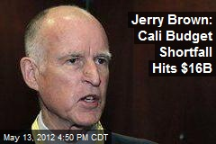 Jerry Brown: Cali Budget Shortfall Hits $16B