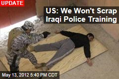 US May Dump Iraqi Police Training