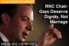 RNC Chair: Gays Deserve Dignity, Not Marriage