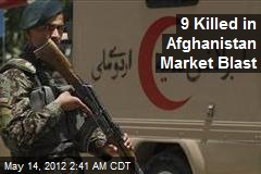 9 Killed in Afghanistan Market Blast