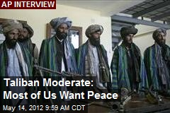 Taliban Moderate: Most of Us Want Peace