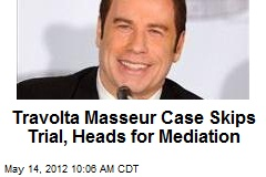 Travolta Masseur Case Skips Trial, Heads for Mediation
