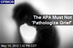 The APA Must Not 'Pathologize Grief'