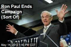 Ron Paul Ends Campaign (Sort of)