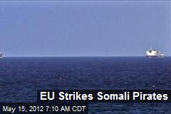 EU Strikes Somali Pirates