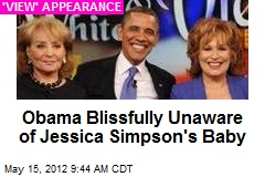 Obama Blissfully Unaware of Jessica Simpson's Baby