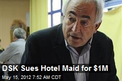 DSK Sues Hotel Maid for $1M