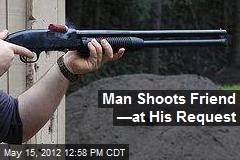 Man Shoots Friend —at His Request