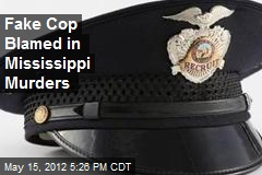 Fake Cop Blamed in Mississippi Murders
