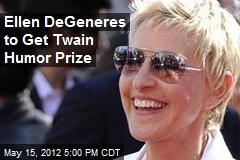 Ellen DeGeneres to Get Twain Humor Prize