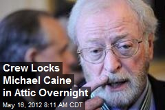 Crew Locks Michael Caine in Attic Overnight