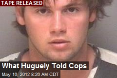 What Huguely Told Cops