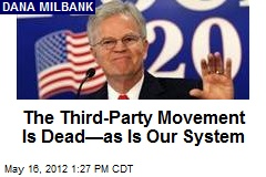 The Third-Party Movement Is Dead—as Is Our System