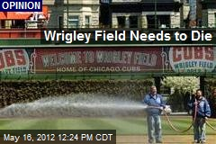 Wrigley Field Needs to Die