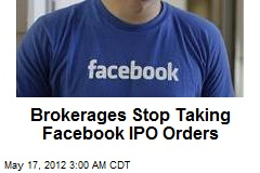 Brokerages Stop Taking Facebook IPO Orders