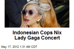 Indonesian Cops Nix Lady Gaga Concert
