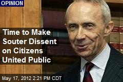 Time to Make Souter Dissent on Citizens United Public