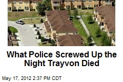 What Police Screwed Up the Night Trayvon Died