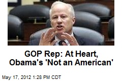 GOP Rep: At Heart, Obama's 'Not an American'