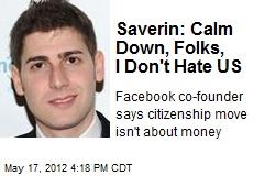 Saverin: Calm Down, Folks, I Don't Hate US