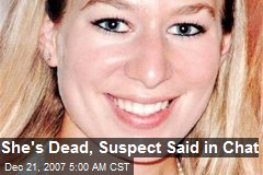 She's Dead, Suspect Said in Chat