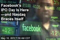 Facebook's IPO Day Is Here —and Nasdaq Braces Itself