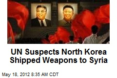 UN Suspects North Korea Shipped Weapons to Syria
