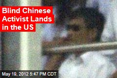 Blind Chinese Activist Lands in the US