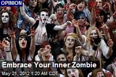 Embrace Your Inner Zombie