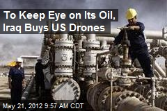 To Keep Eye on Its Oil, Iraq Buys US Drones
