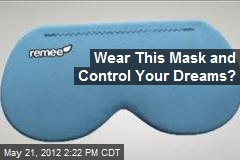 Wear This Mask and Control Your Dreams?