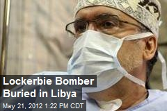 Lockerbie Bomber Buried in Libya