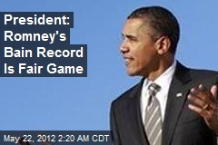 President: Romney's Bain Record Is Fair Game