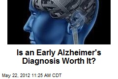 Is an Early Alzheimer's Diagnosis Worth It?