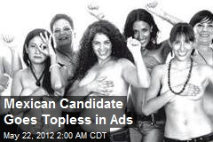 Mexican Candidate Goes Topless in Ads