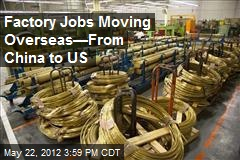 Factory Jobs Moving Overseas—From China to US