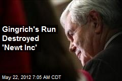 Gingrich's Run Destroyed 'Newt Inc'