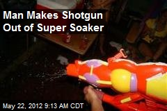 Man Makes Shotgun Out of Super Soaker