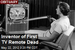 Inventor of First TV Remote Dead