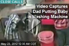 Video Captures Dad Putting Baby in Washing Machine