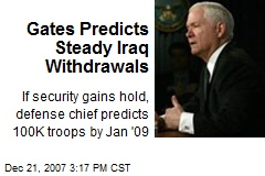 Gates Predicts Steady Iraq Withdrawals